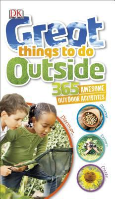Great things to do outside : 365 awesome outdoor activities