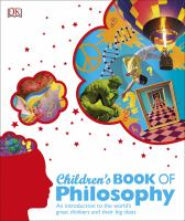 Children's book of philosophy : an introduction to the world's great thinkers and their big ideas