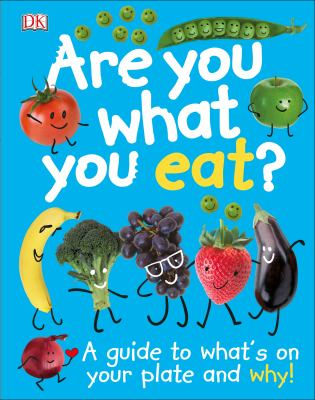 Are you what you eat : a guide to what's on your plate and why!