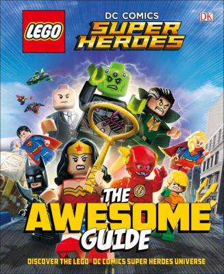 LEGO DC Comics super heroes : the awesome guide