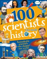 100 scientists who made history : remarkable scientists who shaped our world