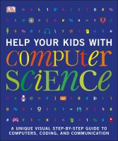 Help your kids with computer science : a unique visual step-by-step guide to computers, coding, and communication.