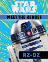 Star Wars. Meet the heroes : R2-D2