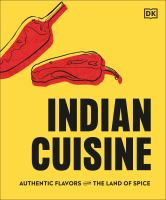Indian cuisine : authentic flavors from the land of spice