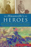 Hinsonville's heroes : Black Civil War soldiers of Chester County, Pennsylvania