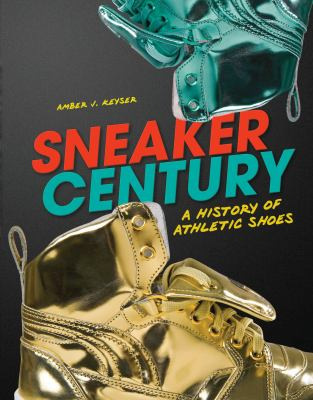 Sneaker century : a history of athletic shoes