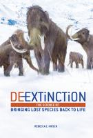 De-extinction : the science of bringing lost species back to life