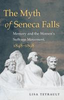 The myth of Seneca Falls : memory and the women's suffrage movement, 1848-1898