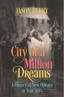 City of a million dreams : a history of New Orleans at year 300