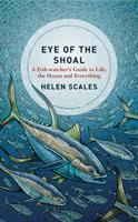 Eye of the shoal : a fish-watcher's guide to life, the ocean and everything