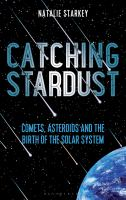 Catching stardust : comets, asteroids and the birth of the solar system