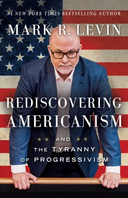 Rediscovering Americanism : and the tyranny of progressivism