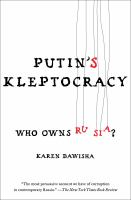 Putin's kleptocracy : who owns Russia