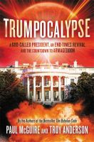 Trumpocalypse : the end-times president, a battle against the globalist elite, and the countdown to armageddon