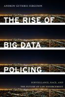 The rise of big data policing : surveillance, race, and the future of law enforcement