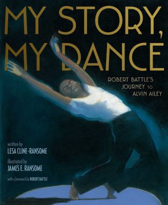 My story, my dance : Robert Battle's journey to Alvin Ailey