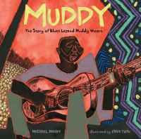 Muddy  : the story of blues legend Muddy Waters