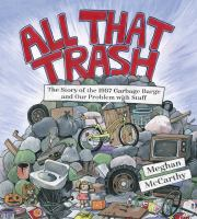 All that trash : the story of the 1987 Garbage Barge and our problem with stuff