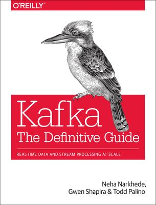 Kafka : the definitive guide : real-time data and stream processing at scale