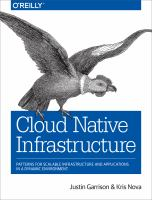 Cloud native infrastructure : patterns for scalable infrastructure and applications in a dynamic environment