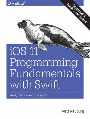 iOS 11 programming fundamentals with Swift : Swift, Xcode, and Cocoa basics