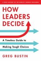 How leaders decide : a timeless guide to making tough choices