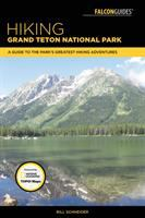 Hiking Grand Teton National Park : a guide to the park's greatest hiking adventures