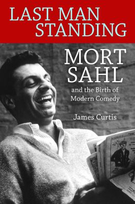 Last Man Standing: Mort Sahl and the Birth of Modern Comedy