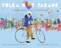 Polka dot parade : a book about Bill Cunningham