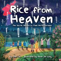 Rice from heaven : the secret mission to feed North Koreans