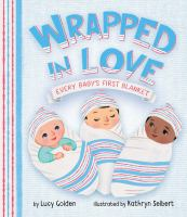 Wrapped in love : every baby's first blanket