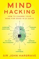 Mind hacking : how to change your mind for good in 21 days