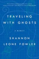 Traveling with ghosts : a memoir