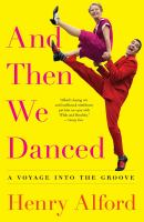 And then we danced : a voyage into the groove