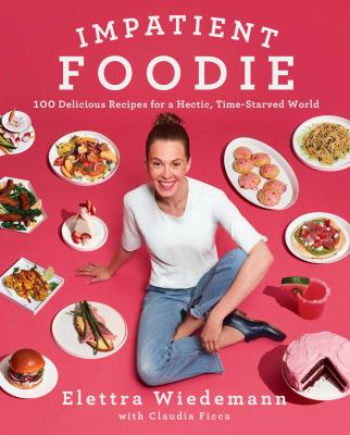 Impatient Foodie: 100 Delicious Recipes for a Hectic, Time-Starve
