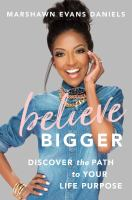 Believe bigger : discover the path to your life purpose