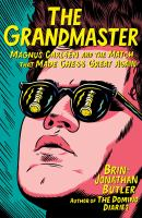 The Grandmaster : Magnus Carlsen and the match that made chess great again