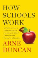 How schools work : an inside account from one of the nation's longest-serving secretaries of education