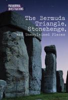 The Bermuda Triangle, Stonehenge, and unexplained places