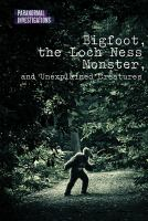 Bigfoot, the Loch Ness monster, and unexplained creatures