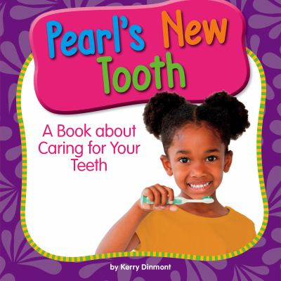 Pearl's new tooth : a book about caring for your teeth