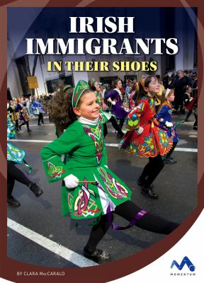 Irish immigrants : in their shoes