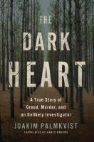 The dark heart : a true story of greed, murder, and an unlikely investigator