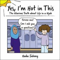 Yes, I'm hot in this : the hilarious truth about life in a hijab