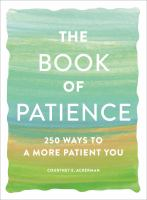 The book of patience : 250 ways to a more patient you