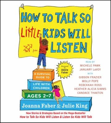 How to talk so little kids will listen : a survival guide to life