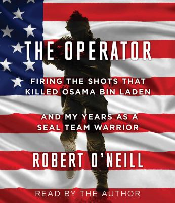 The operator : firing the shots that killed Osama bin Laden and m