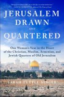 Jerusalem drawn and quartered : one woman's year in the heart of the Christian, Muslim, Armenian, and Jewish quarters of old Jerusalem