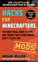 Hacks for Minecrafters : the unofficial guide to tips and tricks that other guides won't teach you. Mods