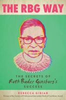 The RBG way : the secrets of Ruth Bader Ginsburg's success